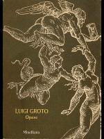 LUIGI GROTO : OPERE